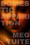 Domestic Apparition - Meg Tuite