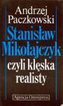 Stanisław Mikołajczyk, czyli klęska realisty (zarys biografii politycznej) - Andrzej Paczkowski