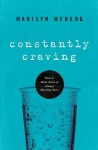 Constantly Craving: How to Make Sense of Always Wanting More - Marilyn Meberg