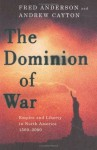 The Dominion of War: Empire and Liberty in North America 1500-2000 - Fred Anderson, Andrew R.L. Cayton