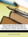 Ridgeway of Montana: A Story of Today, in Which the Hero Is Also the Villain - William MacLeod Raine