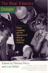 The Real Ebonics Debate: Power, Language, and the Education of African-American Children - Theresa Perry, Lisa Delpit