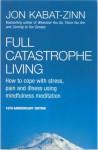 Full Catastrophe Living: How to Cope with Stress, Pain and Illness Using Mindfulness Meditation - Jon Kabat-Zinn