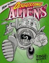 How to Draw Disgusting Aliens - Aaron Sautter, Bob Lentz