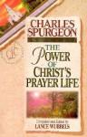 The Power of Christ's Prayer Life - Charles H. Spurgeon