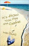 It's How You Play the Game - Willa Okati
