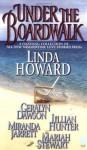 Under The Boardwalk: A Dazzling Collection Of All New Summertime Love Stories - Linda Howard, Geralyn Dawson, Jillian Hunter, Miranda Jarrett, Mariah Stewart