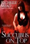 Succubus on Top (Georgina Kincaid, Book 2) - Richelle Mead