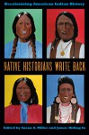 Native Historians Write Back: Decolonizing American Indian History - Susan A. Miller, James Riding In