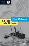 La isla de Bowen (Premio Nacional de Literatura Infantil y Juvenil 2013-Premio Edebé 2012) (Premio edebé de literatura juvenil) (Spanish Edition) - César Mallorquí