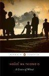 A Grain of Wheat (Penguin African Writers) - Ngugi wa Thiong'o, Abdulrazak Gurnah