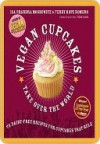 Vegan Cupcakes Take Over the World: 75 Dairy-Free Recipes for Cupcakes that Rule - Isa Chandra Moskowitz