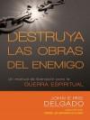 Destruya Las Obras del Enemigo: Un Manual de Liberacion Para La Guerra Espiritual - Iris and John Delgado