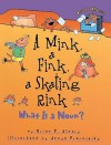A Mink, a Fink, a Skating Rink: What Is a Noun? - Brian P. Cleary, Jenya Prosmitsky