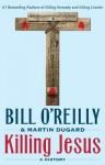 Killing Jesus: A History (Thorndike Press Large Print Core Series) - Martin Dugard, Bill O'Reilly