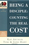 Being a Disciple: Counting the Real Cost (40-Minute Bible Studies) - Kay Arthur, Tom Hart