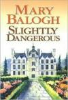 Slightly Dangerous (Bedwyn Saga #6) - Mary Balogh
