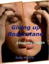 Acne: Giving Up Roaccutane - Choosing Health: Healthy Skin Care Secrets Exposed - Judy Moore