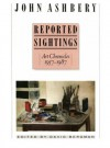 Reported Sightings: Art Chronicles, 1957-1987 - John Ashbery, David Bergman