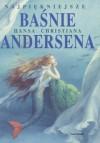 Najpiękniejsze baśnie Hansa Christiana Andersena - Hans Christian Andersen