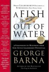 A Fish Out Of Water: 9 Strategies Effective Leaders Use To Help You Get Back Into The Flow - George Barna