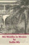 Six Months in Mexico - Nellie Bly