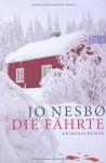 Die Fährte: Harry Holes vierter Fall (Ein Harry-Hole-Krimi, Band 4) - Jo Nesbo