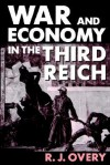 War and the Economy in the Third Reich - Richard Overy