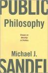 Public Philosophy: Essays on Morality in Politics - Michael J. Sandel