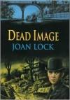 Dead Image - Joan Lock
