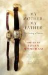 My Mother, My Father: On Losing a Parent - Thomas Keneally, David Marr, Mandy Sayer, Helen Garner, Susan Duncan, Susan Wyndham