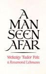 A Man Seen Afar - Wellesley Tudor Pole, Rosamond Lehmann