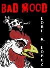 Bad Mood - Lori R. Lopez