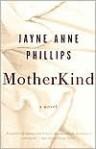 MotherKind: A Novel - Jayne Anne Phillips