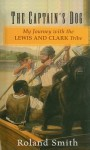 The Captain's Dog: My Journey with the Lewis and Clark Tribe - Roland Smith