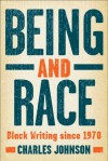 Being and Race: Black Writing Since 1970 - Charles Johnson