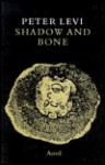 Shadow and Bone: Poems, 1981-1988 - Peter Levi