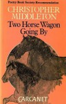 Two Horse Wagon Going By - Christopher Middleton