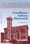 Courthouse Indexes Illustrated - Christine Rose