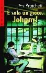 È solo un gioco Johnny! - Terry Pratchett, Angela Ragusa