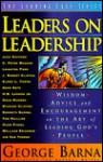 Leaders on Leadership: Wisdom, Advice and Encouragement on the Art of Leading God's People - George Barna