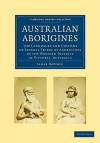 Australian Aborigines: The Languages and Customs of Several Tribes of Aborigines in the Western District of Victoria, Australia - James Dawson