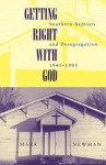 Getting Right With God: Southern Baptists and Desegregation, 1945-1995 - Mark Newman