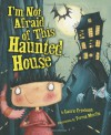 I'm Not Afraid Of This Haunted House - Laurie B. Friedman, Teresa Murfin