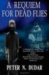 A Requiem For Dead Flies - Peter N. Dudar