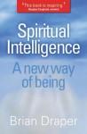 Spiritual Intelligence: A New Way of Being - Brian Draper
