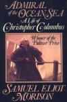 Admiral of the Ocean Sea: A Life of Christopher Columbus - Samuel Eliot Morison