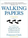 Walking Papers: The Accident that Changed My Life, and the Business that Got Me Back on My Feet - Francesco Clark, Kirby Heyborne