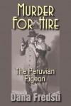 Murder for Hire: The Peruvian Pigeon - Dana Fredsti