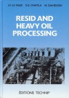 RESID AND HEAVY OIL PROCESSING - Jean-Francois Le Page, Sami G. Chatila, Michel Davidson